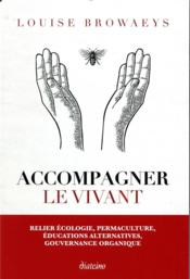 Vente  Accompagner le vivant ; relier écologie, permaculture, éducations alternatives, gouvernance organique  - Louise Browaeys