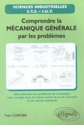 Comprendre La Mecanique Generale Par Les Problemes Sciences Industrielles Sts-Iut - Couverture - Format classique