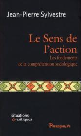 Le sens de l'action ; les fondements de la compréhension - Couverture - Format classique