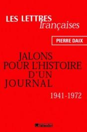 Les Lettres Francaises Jalons Pour L Histoire D Un Journal 1941-1972 - Couverture - Format classique
