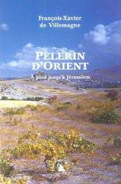 Pelerin D'Orient. A Pied Jusqu'A Jerusalem - Intérieur - Format classique
