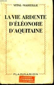 La Vie Ardente D'Eleonore D'Aquitaine. - Couverture - Format classique