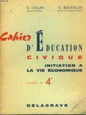 CAHIER D'EDUCATION CIVIQUE. INITIATION A LA VIE ECONOMIQUE. CLASSES DE 4e. - Couverture - Format classique