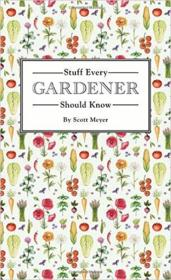Vente livre :  Stuff every gardener should know  - Meyer Scott - Scott Meyer