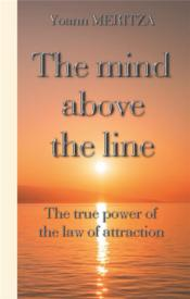 Vente livre :  The mind above the line ; the true power of the law of attraction  - Meritza Yoann - Yoann Meritza - Yoann Meritza - Yoann Meritza