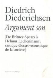 Argument son - de britney spears a helmut lachenmann : critique electro-acoustique de la societe - Couverture - Format classique