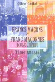 Franc-Macons Et Franc-Maconnes D'Aujourd'Hui - Temoignages - Intérieur - Format classique