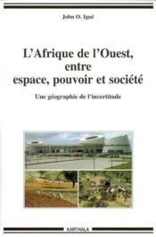L'afrique de l'ouest, entre espace, pouvoir et société ; une géographie de l'incertitude - Couverture - Format classique