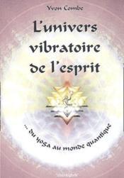 L'Univers Vibratoire De L'Esprit ; Du Yoga Au Monde Quantique - Couverture - Format classique