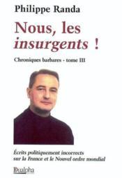 Chroniques barbares t.3 ; nous les insurgents ! - Couverture - Format classique