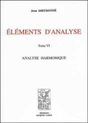 Éléments d'analyse t.6 ; analyse harmonique - Couverture - Format classique