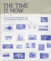 Vente livre :  The time is now ; public art of the sustainable city  - Rachel Koh - Wong She-Reen