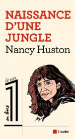 Naissance d'une jungle  - Nancy Huston