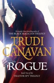 Vente livre :  The rogue - traitor spy trilogy: book 2  - Trudi Canavan