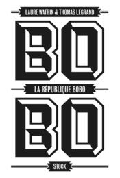 La République bobo  - Laure Watrin - Thomas Legrand