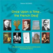 Vente livre :  Once upon a time... the french deaf ; the men and women, the places and the events that made our history  - Patrice Gicquel
