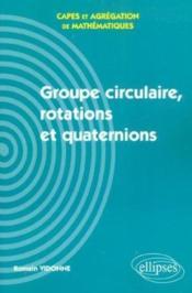 Groupe Circulaire Rotations Et Quaternions Capes Et Agregation De Mathematiques - Couverture - Format classique