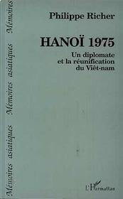 Hanoi 1975 ; Un Diplomate Et La Reunification Du Viet-Nam - Intérieur - Format classique