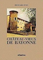 Le Chateau Vieux De Bayonne - Couverture - Format classique