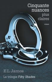 Vente  Cinquante nuances T.3 ; cinquante nuances plus claires  - E. L. James