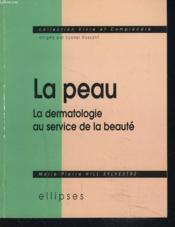 La Peau La Dermatologie Au Service De La Beaute - Couverture - Format classique