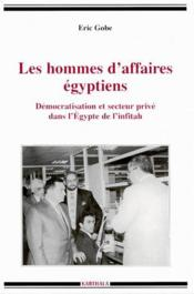 Les hommes d'affaires egyptiens ; démocratisation et secteur privé dans l'Egypte de l'infitah - Couverture - Format classique