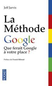 La methode Google ; que ferait Google a votre place ?