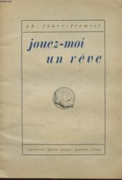 Jouez-Moi Un Reve - Comedie En Trois Actes - Precede De Remarques Sur Le Theatre A Ne Pas Jouer - Couverture - Format classique