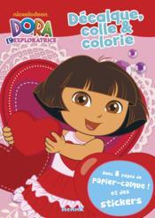 Decalque, Colle Et Colorie ; Dora L'Exploratrice - Couverture - Format classique