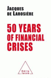 Vente livre :  50 years of financial crises  - Larosiere Jacques - Jacques De Larosiere