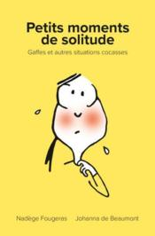 Vente  Petits moments de solitude ; gaffes et autres situations cocasses  - Johanna De Beaumont - Nadege Fougeras