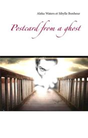 Vente livre :  Postcard from a ghost  - Waters Aleka - Sibylle Bonheur - Aleka Waters