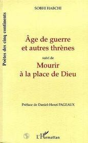 Age De Guerre Et Autres Threnes ; Mourir A La Place De Dieu - Intérieur - Format classique
