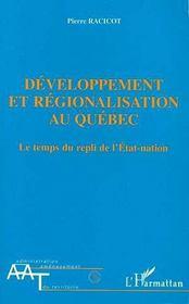 Developpement Et Regionalisation Au Quebec ; Le Temps Du Repli De L'Etat-Nation - Intérieur - Format classique