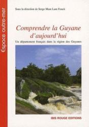 Comprendre la guyane d'aujourd'hui ; un département français dans la région des Guyanes - Couverture - Format classique