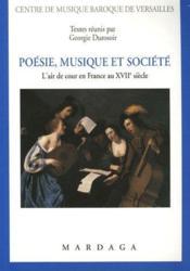 Poésie, musique et société ; l'art de cour en France au WVII siècle - Couverture - Format classique