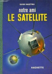 Notre Ami Le Satellite - Couverture - Format classique