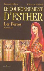 Les Perses t.2 ; le couronnement d'Esther - Couverture - Format classique