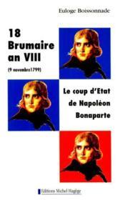 18 Brumaire 1799 ; Le Coup D'Etat De Napoleon - Couverture - Format classique