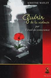 Guérir de la violence par l'éveil de conscience - Couverture - Format classique
