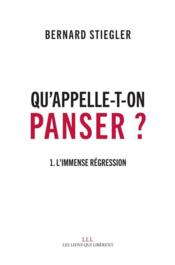 Vente  Qu'appelle-t-on panser ? t.1 ; l'immense régression  - Bernard Stiegler
