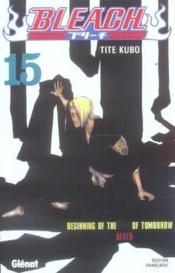 Bleach t.15 ; beginning of the death of tomorrow - Couverture - Format classique