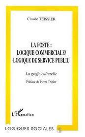 La Poste : Logique Commerciale, Logique De Service Publique - Intérieur - Format classique