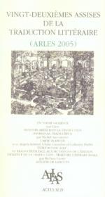 Vingt-Deuxiemes Assises De La Traduction Litteraire ; Arles 2005 - Couverture - Format classique