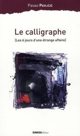 Le calligraphe ; les 6 jours d'une étrange affaire - Intérieur - Format classique