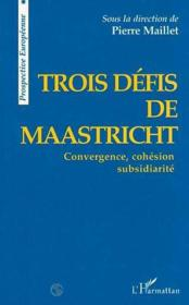 Trois défis de Maastricht ; convergence, cohésion,subsidiarité - Couverture - Format classique