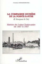 La Compagnie Sucriere De La Pointe-A-Pitre ; Histoire De L'Usine Darboussier De 1867 A 1907 - Intérieur - Format classique