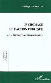 Le Chomage Et L'Action Publique ; Le Bricolage Institutionnalise - Intérieur - Format classique