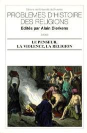 Le penseur, la violence, la religion - Couverture - Format classique