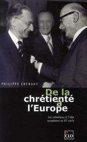 De La Chretiente A L'Europe ; Les Catholiques Et L'Idee Europeenne Au Xx Siecle - Intérieur - Format classique